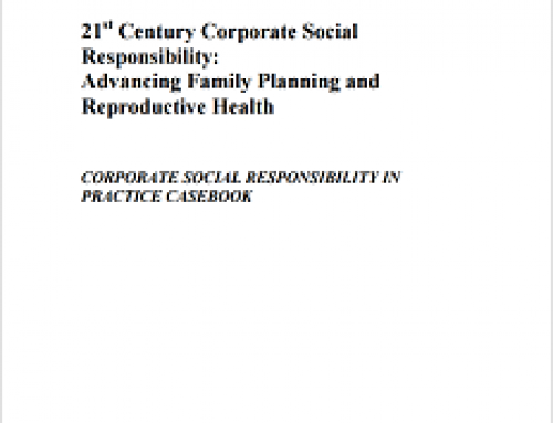 21st Century Corporate Social Responsibility: Advancing Family Planning and Reproductive Health CORPORATE SOCIAL RESPONSIBILITY IN PRACTICE CASEBOOK