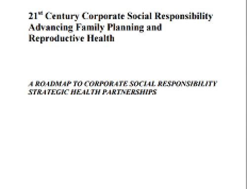 21st Century Corporate Social Responsibility Advancing Family Planning and Reproductive Health: A ROADMAP TO CORPORATE SOCIAL RESPONSIBILITY STRATEGIC HEALTH PARTNERSHIPS